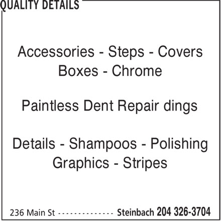 Quality Details (204-326-3704) - Display Ad - Accessories - Steps - Covers Boxes - Chrome Paintless Dent Repair dings Details - Shampoos - Polishing Graphics - Stripes Accessories - Steps - Covers Boxes - Chrome Paintless Dent Repair dings Details - Shampoos - Polishing Graphics - Stripes