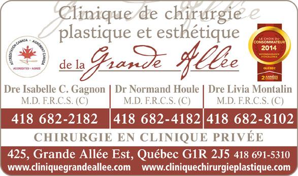 Clinique De Chirurgie Plastique Et Esthétique De La Grande Allée (418-691-5310) - Display Ad - Clinique de chirurgie plastique et esthétique de la Dre Isabelle C. GagnonDr Normand HouleDre Livia Montalin M.D. F.R.C.S. (C) M.D. F.R.C.S. (C) 418 682-2182 418 682-4182418 682-8102 CHIRURGIE EN CLINIQUE PRIVÉE 425, Grande Allée Est, Québec G1R 2J5 418 691-5310 www.cliniquegrandeallee.com www.cliniquechirurgieplastique.com