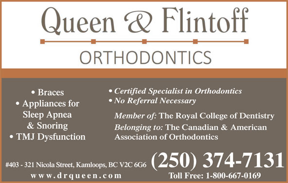 Queen Roy Dr (250-374-7131) - Annonce illustrée======= - Certified Specialist in Orthodontics Braces No Referral Necessary Appliances for Sleep Apnea Member of: The Royal College of Dentistry & Snoring Belonging to: The Canadian & American Association of Orthodontics TMJ Dysfunction