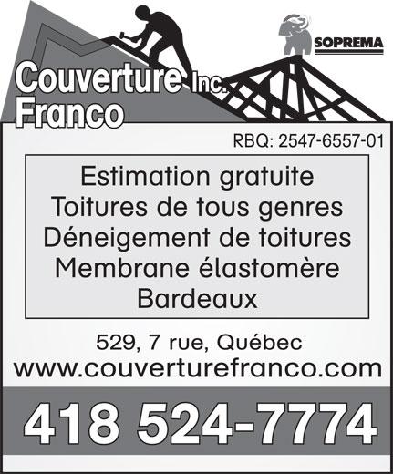 Couverture Franco Inc (418-524-7774) - Display Ad - Inc. Franco RBQ: 2547-6557-01 Estimation gratuite Toitures de tous genres Déneigement de toitures Membrane élastomère Bardeaux 529, 7 rue, Québec www.couverturefranco.com 418 524-7774 Couverture