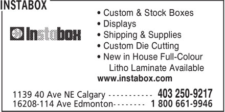 Instabox (403-250-9217) - Display Ad - • Displays • Custom & Stock Boxes • Shipping & Supplies • Custom Die Cutting • New in House Full-Colour Litho Laminate Available www.instabox.com