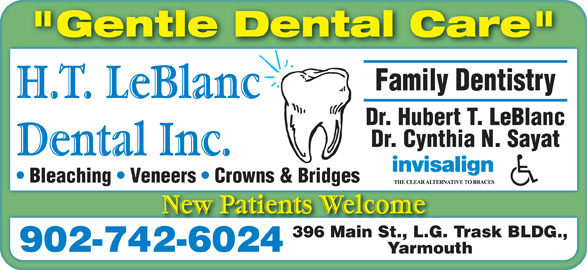 "H T LeBlanc Dental Inc (902-742-6024) - Display Ad - ""Gentle Dental Care"" Family Dentistry Dr. Hubert T. LeBlanc Dr. Cynthia N. Sayat Bleaching   Veneers   Crowns & Bridges 396 Main St., L.G. Trask BLDG., 902-742-6024 Yarmouth"