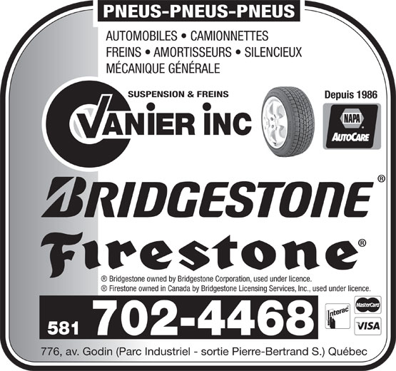 Suspension et Freins Vanier Inc (418-683-3651) - Display Ad - 776, av. Godin (Parc Industriel - sortie Pierre-Bertrand S.) Québec PNEUS-PNEUS-PNEUS AUTOMOBILES   CAMIONNETTES FREINS   AMORTISSEURS   SILENCIEUX MÉCANIQUE GÉNÉRALE SUSPENSION & FREINS Depuis 1986 AN INCIER Bridgestone owned by Bridgestone Corporation, used under licence. Firestone owned in Canada by Bridgestone Licensing Services, Inc., used under licence. 581 702-4468