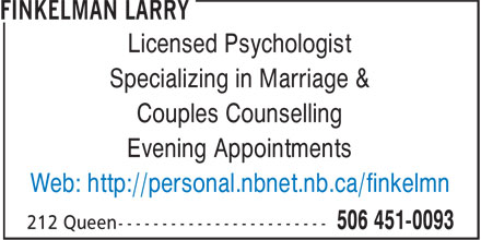Finkelman Larry (506-451-0093) - Display Ad - Licensed Psychologist Specializing in Marriage & Couples Counselling Evening Appointments Web: http://personal.nbnet.nb.ca/finkelmn