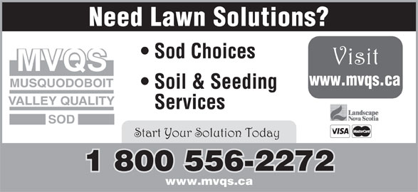 MVQS.CA (1-800-556-2272) - Annonce illustrée======= - Need Lawn Solutions? Sod Choices MVQS www.mvqs.ca MUSQUODOBOIT Soil & Seeding VALLEY QUALITY Services SOD 1 800 556-2272 www.mvqs.ca