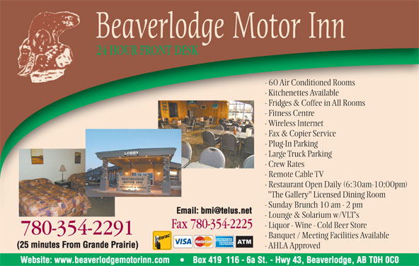 """Jeong Properties Holdings Ltd (780-354-2291) - Display Ad - Beaverlodge Motor Inn 24 HOUR FRONT DESK - 60 Air Conditioned Rooms - Kitchenettes Available - Fridges & Coffee in All Rooms - Fitness Centre - Wireless Internet - Fax & Copier Service - Plug-In Parking - Large Truck Parking - Crew Rates - Remote Cable TV - Restaurant Open Daily (6:30am-10:00pm) """"The Gallery"""" Licensed Dining Room - Sunday Brunch 10 am - 2 pm - Lounge & Solarium w/VLT's - Liquor - Wine - Cold Beer Store Fax 780-354-2225Fax7803542225 780-354-22917803542291 - Banquet / Meeting Facilities Available (25 minutes From Grande Prairie) - AHLA Approved Website: www.beaverlodgemotorinn.com Box 419  116 - 6a St. - Hwy 43, Beaverlodge, AB T0H 0C0"""