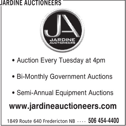 Jardine Auctioneers (506-454-4400) - Display Ad - • Auction Every Tuesday at 4pm • Bi-Monthly Government Auctions • Semi-Annual Equipment Auctions www.jardineauctioneers.com