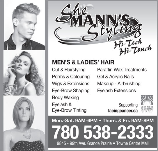 She Mann's Styling (780-538-2333) - Annonce illustrée======= - MEN S & LADIES  HAIR Cut & Hairstyling Paraffin Wax Treatments Perms & Colouring Wigs & Extensions Makeup - Airbrushing Eye-Brow Shaping Eyelash Extensions Body Waxing Eyelash & Supporting Eye-Brow Tinting facingcancer.ca Mon.-Sat. 9AM-6PM   Thurs. & Fri. 9AM-8PM 780 538-2333 9845 - 99th Ave. Grande Prairie   Towne Centre Mall Gel & Acrylic Nails