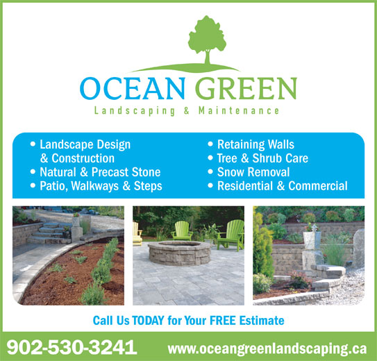 Ocean Green Landscaping & Maintenance (902-530-3241) - Display Ad - Landscaping & Maintenance Landscape Design Retaining Walls & Construction Tree & Shrub Care Natural & Precast Stone Snow Removal Patio, Walkways & Steps Residential & Commercial Call Us TODAY for Your FREE Estimate www.oceangreenlandscaping.ca 902-530-3241