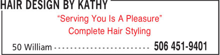 "Hair Design By Kathy (506-451-9401) - Display Ad - ""Serving You Is A Pleasure"" Complete Hair Styling"