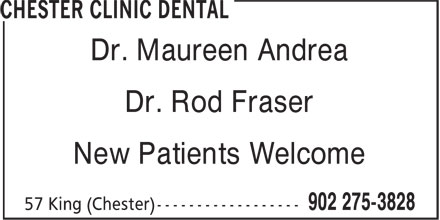 Chester Clinic Dental (902-275-3828) - Display Ad - Dr. Maureen Andrea Dr. Rod Fraser New Patients Welcome