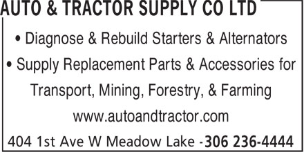 Auto & Tractor Supply Co Ltd (306-236-4444) - Display Ad - Transport, Mining, Forestry, & Farming www.autoandtractor.com • Diagnose & Rebuild Starters & Alternators • Supply Replacement Parts & Accessories for