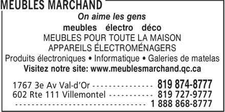 Meubles Marchand (819-874-8777) - Display Ad - On aime les gens meubles électro déco MEUBLES POUR TOUTE LA MAISON APPAREILS ÉLECTROMÉNAGERS Produits électroniques • Informatique • Galeries de matelas Visitez notre site: www.meublesmarchand.qc.ca On aime les gens meubles électro déco MEUBLES POUR TOUTE LA MAISON APPAREILS ÉLECTROMÉNAGERS Produits électroniques • Informatique • Galeries de matelas Visitez notre site: www.meublesmarchand.qc.ca