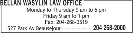 Bellan Wasylin Law Office (204-268-2000) - Display Ad - Monday to Thursday 9 am to 5 pm Friday 9 am to 1 pm Fax: 204-268-3519