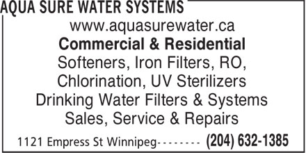 Aqua Sure Water Systems (204-632-1385) - Display Ad - Sales, Service & Repairs www.aquasurewater.ca Commercial & Residential Softeners, Iron Filters, RO, Chlorination, UV Sterilizers Drinking Water Filters & Systems