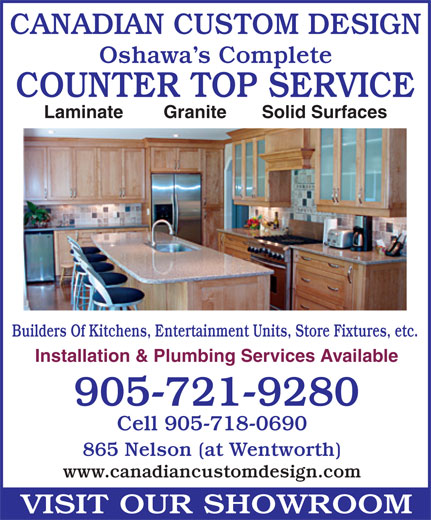 Canadian Custom Design (905-721-9280) - Annonce illustrée======= - CANADIAN CUSTOM DESIGN Oshawa s Complete Laminate        Granite       Solid Surfaces Builders Of Kitchens, Entertainment Units, Store Fixtures, etc. Installation & Plumbing Services Available 905-721-9280 Cell 905-718-0690 865 Nelson (at Wentworth) www.canadiancustomdesign.com VISIT OUR SHOWROOM COUNTER TOP SERVICE