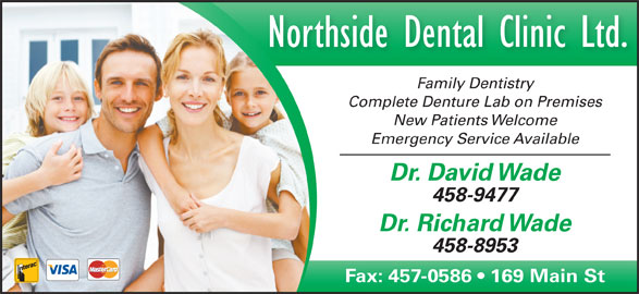 Northside Dental Clinic Ltd (506-458-8953) - Annonce illustrée======= - Family Dentistry Complete Denture Lab on PremisesCom New Patients Welcome Emergency Service Available Dr. David Wade 458-9477 Dr. Richard Wade 458-8953 Fax: 457-0586   169 Main StFax: