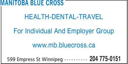 Manitoba Blue Cross (204-775-0151) - Display Ad - www.mb.bluecross.ca HEALTH-DENTAL-TRAVEL For Individual And Employer Group