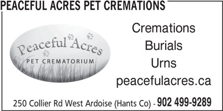 Peaceful Acres Pet Cremations (902-499-9289) - Display Ad - PEACEFUL ACRES PET CREMATIONS Cremations Burials Urns peacefulacres.ca 902 499-9289 250 Collier Rd West Ardoise (Hants Co) - Burials Urns peacefulacres.ca 902 499-9289 250 Collier Rd West Ardoise (Hants Co) - Cremations PEACEFUL ACRES PET CREMATIONS