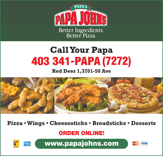 Papa John's Pizza (403-341-7272) - Annonce illustrée======= - Call Your Papa Red Deer 1,3701-50 Ave Pizza   Wings   Cheesesticks   Breadsticks   Desserts ORDER ONLINE! www.papajohns.com