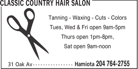 Classic Country Hair Salon (204-764-2755) - Display Ad - Tues, Wed & Fri open 9am-5pm Thurs open 1pm-8pm, Sat open 9am-noon Tanning - Waxing - Cuts - Colors Tanning - Waxing - Cuts - Colors Tues, Wed & Fri open 9am-5pm Thurs open 1pm-8pm, Sat open 9am-noon