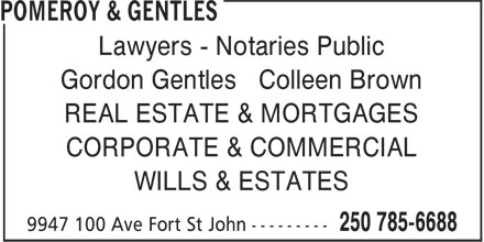 Pomeroy & Gentles (250-785-6688) - Display Ad - Lawyers - Notaries Public Gordon Gentles Colleen Brown REAL ESTATE & MORTGAGES CORPORATE & COMMERCIAL WILLS & ESTATES