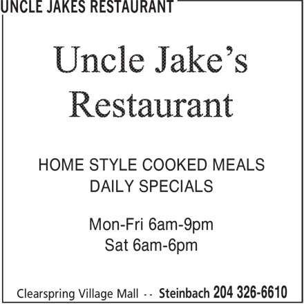 Uncle Jakes Restaurant (204-326-6610) - Display Ad - Mon-Fri 6am-9pm Sat 6am-6pm HOME STYLE COOKED MEALS DAILY SPECIALS