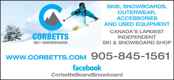Corbetts Ski & Snowboard (905-845-1561) - Display Ad - SKIS, SNOWBOARDS, OUTERWEAR, ACCESSORIES AND USED EQUIPMENT CANADA S LARGEST INDEPENDENT SKI & SNOWBOARD SHOP WWW.CORBETTS.COM 905-845-1561 CorbettsSkiandSnowboard