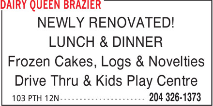 Dairy Queen Grill & Chill (204-326-1373) - Display Ad - LUNCH & DINNER Frozen Cakes, Logs & Novelties Drive Thru & Kids Play Centre NEWLY RENOVATED!