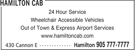 Hamilton Cab (905-777-7777) - Display Ad - 24 Hour Service Wheelchair Accessible Vehicles Out of Town & Express Airport Services www.hamiltoncab.com