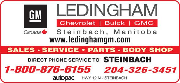 Ledingham GM (204-326-3451) - Display Ad - www.ledinghamgm.com SALES SERVICE   PARTS BODY SHOP DIRECT PHONE SERVICE TO STEINBACH 1-800-876-6155 204-326-3451 HWY 12 N - STEINBACH www.ledinghamgm.com SALES SERVICE   PARTS BODY SHOP DIRECT PHONE SERVICE TO STEINBACH 1-800-876-6155 204-326-3451 HWY 12 N - STEINBACH