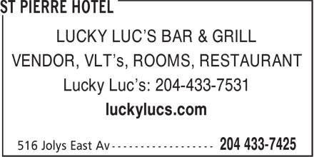 St Pierre Hotel (204-433-7425) - Display Ad - LUCKY LUC'S BAR & GRILL VENDOR, VLT's, ROOMS, RESTAURANT Lucky Luc's: 204-433-7531 luckylucs.com LUCKY LUC'S BAR & GRILL VENDOR, VLT's, ROOMS, RESTAURANT Lucky Luc's: 204-433-7531 luckylucs.com