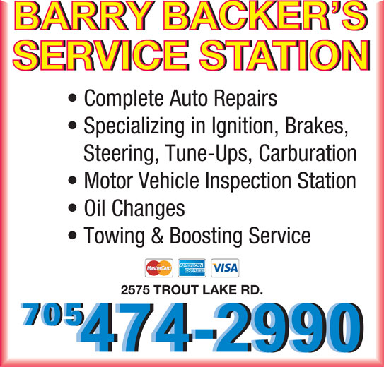 Barry Backers's Service Station (705-474-2990) - Annonce illustrée======= - SERVICE STATIONSERVICE STATION Complete Auto Repairs Specializing in Ignition, Brakes, Steering, Tune-Ups, Carburation Motor Vehicle Inspection Station Oil Changes Towing & Boosting Service 2575 TROUT LAKE RD.