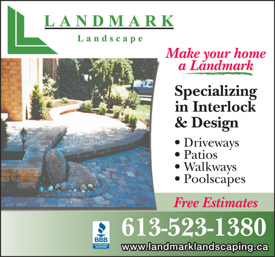 Landmark Landscape (613-523-1380) - Display Ad - Make your home a Landmark Specializing in Interlock & Design Driveways Patios Walkways Poolscapes Free Estimates 613-523-1380 www.landmarklandscaping.ca