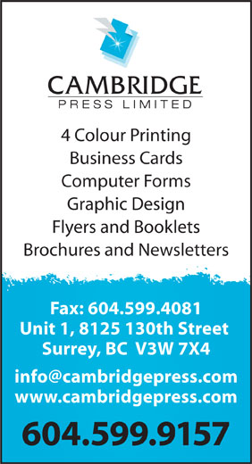 Cambridge Press Ltd (604-599-9157) - Annonce illustrée======= - 4 Colour Printing Business Cards Computer Forms Graphic Design Flyers and Booklets Brochures and Newsletters Fax: 604.599.4081 Unit 1, 8125 130th Street Surrey, BC  V3W 7X4 www.cambridgepress.com 604.599.9157