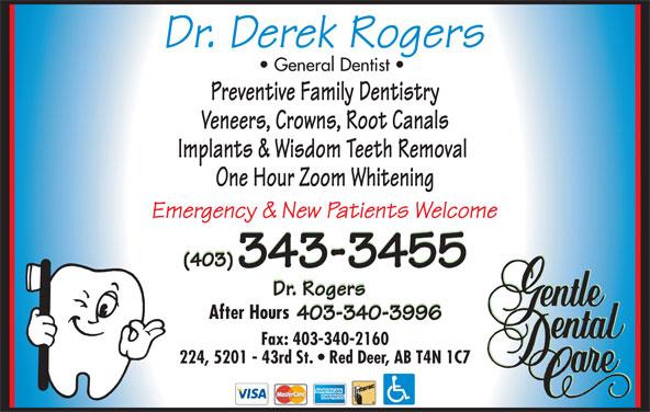 Dr Derek Rogers (403-343-3455) - Display Ad - General Dentist Preventive Family Dentistry Veneers, Crowns, Root Canals Implants & Wisdom Teeth Removal One Hour Zoom Whitening After Hours Fax: 403-340-2160 224, 5201 - 43rd St.   Red Deer, AB T4N 1C7 General Dentist Preventive Family Dentistry Veneers, Crowns, Root Canals Implants & Wisdom Teeth Removal One Hour Zoom Whitening After Hours Fax: 403-340-2160 224, 5201 - 43rd St.   Red Deer, AB T4N 1C7