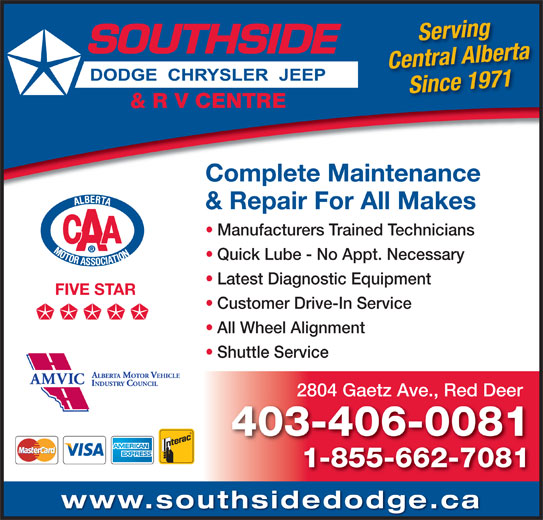 Southside Dodge Chrysler Jeep & RV Centre (403-346-5577) - Display Ad - Serving Central Alberta Since 1971 Complete Maintenance 403-406-0081 & Repair For All Makes Manufacturers Trained Technicians Quick Lube - No Appt. Necessary Latest Diagnostic Equipment FIVE STAR Customer Drive-In Service All Wheel Alignment Shuttle Service 2804 Gaetz Ave., Red Deer 1-855-662-7081 www.southsidedodge.ca