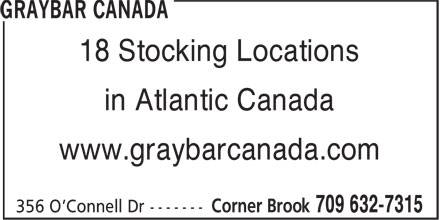 Graybar Canada (709-632-7315) - Display Ad - in Atlantic Canada www.graybarcanada.com 18 Stocking Locations 18 Stocking Locations in Atlantic Canada www.graybarcanada.com