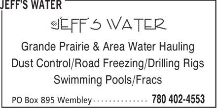 Jeff's Water (780-402-4553) - Display Ad - Grande Prairie & Area Water Hauling Swimming Pools/Fracs Grande Prairie & Area Water Hauling Dust Control/Road Freezing/Drilling Rigs Dust Control/Road Freezing/Drilling Rigs Swimming Pools/Fracs