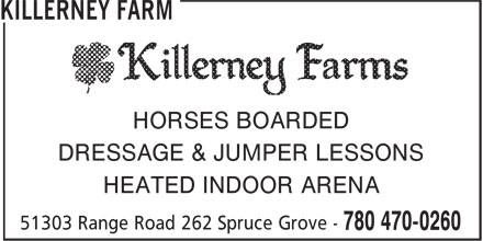 Killerney Farm (780-470-0260) - Display Ad - HORSES BOARDED DRESSAGE & JUMPER LESSONS HEATED INDOOR ARENA HORSES BOARDED DRESSAGE & JUMPER LESSONS HEATED INDOOR ARENA