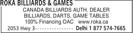 Roka Billiards & Games (519-582-4244) - Display Ad - BILLIARDS, DARTS, GAME TABLES 100% Financing OAC www.roka.ca CANADA BILLIARDS AUTH. DEALER