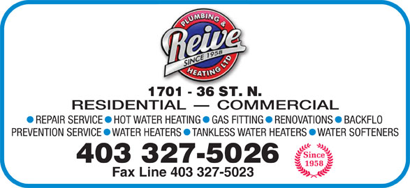 Reive Plumbing & Heating Ltd (403-327-5026) - Display Ad - 403 327-5026 Fax Line 403 327-5023 RESIDENTIAL - COMMERCIAL REPAIR SERVICE   HOT WATER HEATING   GAS FITTING   RENOVATIONS   BACKFLO PREVENTION SERVICE   WATER HEATERS   TANKLESS WATER HEATERS   WATER SOFTENERS