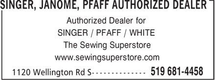 Sewing Superstore (519-681-4458) - Display Ad - Authorized Dealer for SINGER / PFAFF / WHITE The Sewing Superstore www.sewingsuperstore.com