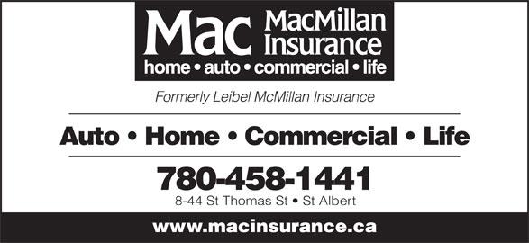 MacMillan Insurance (780-458-1441) - Annonce illustrée======= - Formerly Leibel McMillan Insurance Auto   Home   Commercial   Life 780-458-1441 8-44 St Thomas St   St Albert www.macinsurance.ca