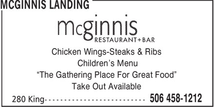 """McGinnis Landing (506-458-1212) - Annonce illustrée======= - Chicken Wings-Steaks & Ribs Children's Menu """"The Gathering Place For Great Food"""" Take Out Available Chicken Wings-Steaks & Ribs Children's Menu """"The Gathering Place For Great Food"""" Take Out Available"""
