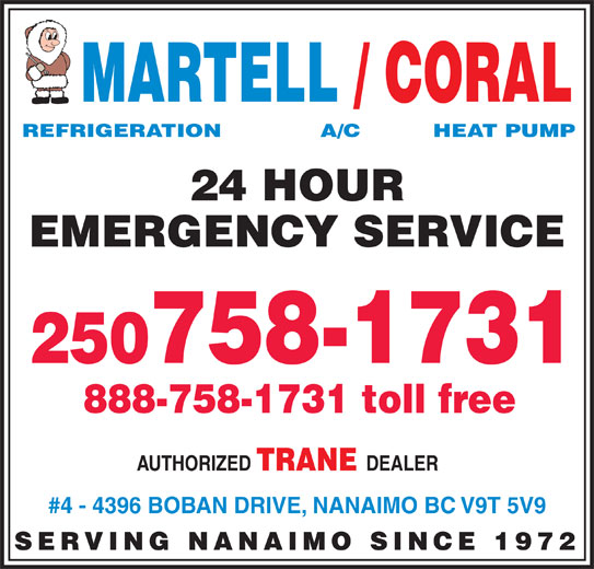 Martell Refrigeration Ltd (250-758-1731) - Display Ad - MARTELL / CORAL REFRIGERATION            A/C          HEAT PUMP 24 HOUR EMERGENCY SERVICE 250758-1731 888-758-1731 toll free AUTHORIZED TRANE DEALER #4 - 4396 BOBAN DRIVE, NANAIMO BC V9T 5V9 SERVING NANAIMO SINCE 1972
