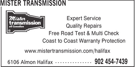 Mister Transmission (902-454-7439) - Display Ad - Expert Service Quality Repairs Free Road Test & Multi Check Coast to Coast Warranty Protection www.mistertransmission.com/halifax Expert Service Quality Repairs Free Road Test & Multi Check Coast to Coast Warranty Protection www.mistertransmission.com/halifax