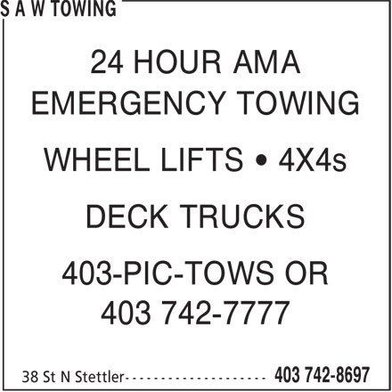 S A W Towing (403-742-8697) - Display Ad - EMERGENCY TOWING WHEEL LIFTS • 4X4s DECK TRUCKS 403-PIC-TOWS OR 403 742-7777 24 HOUR AMA