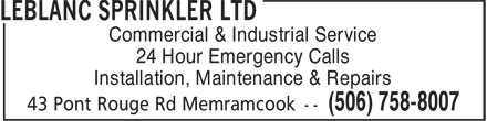 LeBlanc Sprinkler (506-758-8007) - Display Ad - Commercial & Industrial Service 24 Hour Emergency Calls Installation, Maintenance & Repairs Commercial & Industrial Service 24 Hour Emergency Calls Installation, Maintenance & Repairs