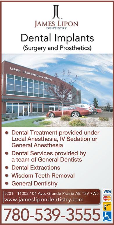 James Lipon Dentistry (780-539-3555) - Annonce illustrée======= - (Surgery and Prosthetics) Dental Treatment provided under Local Anesthesia, IV Sedation or General Anesthesia Dental Services provided by a team of General Dentists Dental Extractions Wisdom Teeth Removal General Dentistry #201 - 11002 104 Ave, Grande Prairie AB T8V 7W5 www.jameslipondentistry.com 780-539-3555 Dental Implants